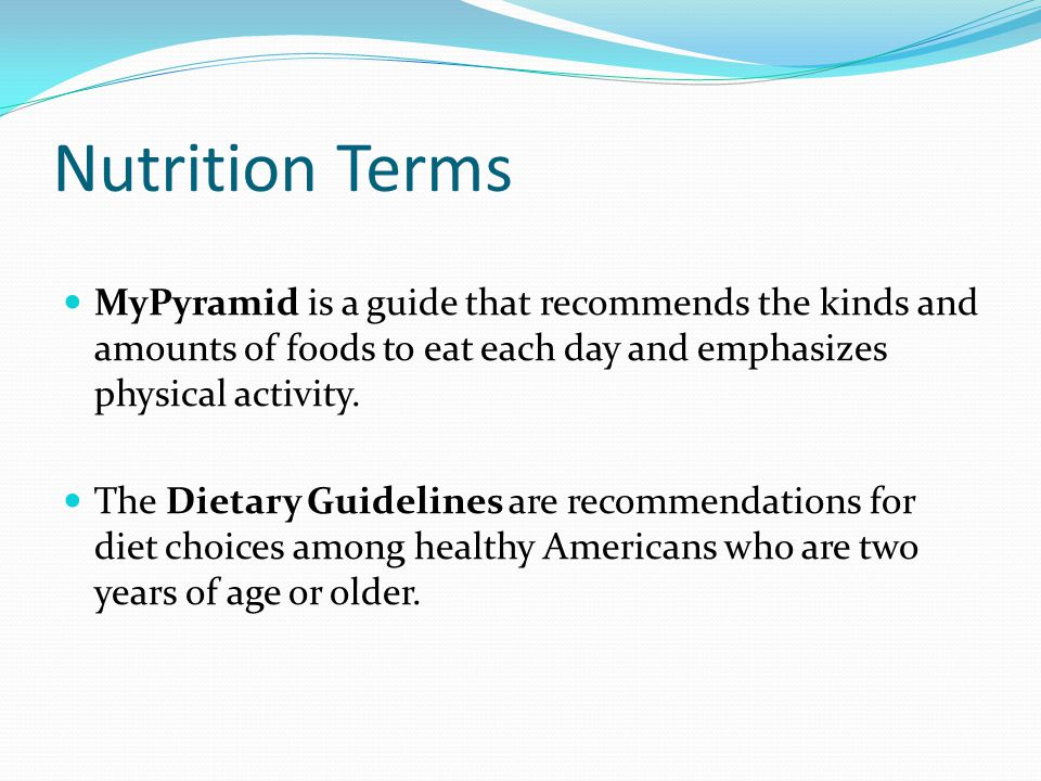 Nutrition Terms MyPyramid is a guide that recommends the kinds and amounts of foods to eat each day and emphasizes physical activity.