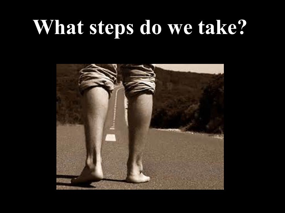 What steps do we take