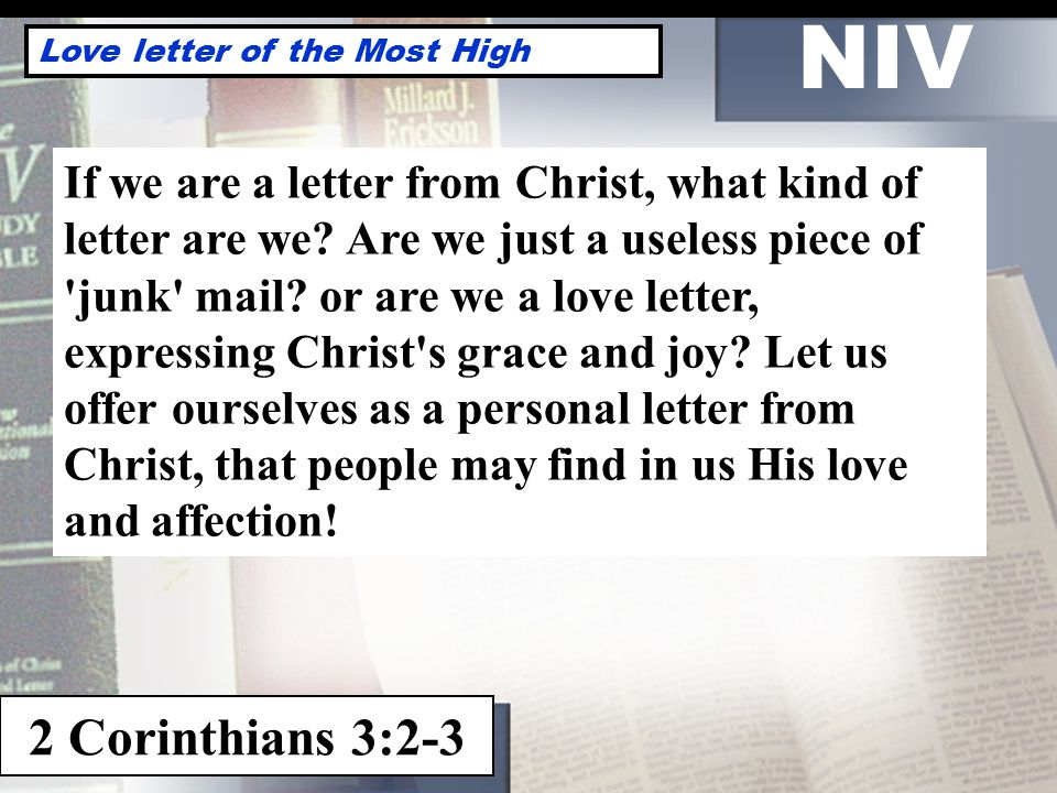NIV Love letter of the Most High 2 Corinthians 3:2-3 If we are a letter from Christ, what kind of letter are we.