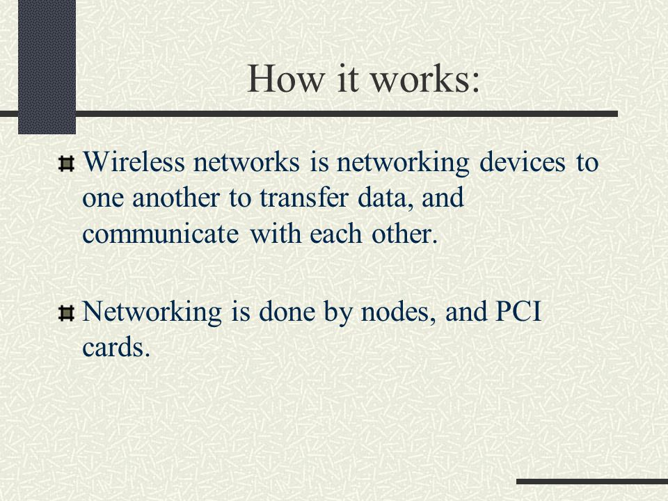 How it works: Wireless networks is networking devices to one another to transfer data, and communicate with each other.