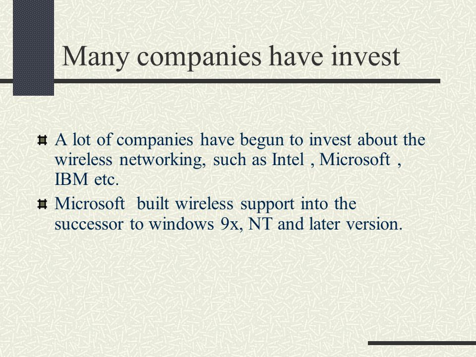 Many companies have invest A lot of companies have begun to invest about the wireless networking, such as Intel, Microsoft, IBM etc.