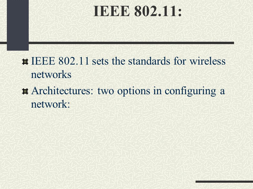 IEEE : IEEE sets the standards for wireless networks Architectures: two options in configuring a network:
