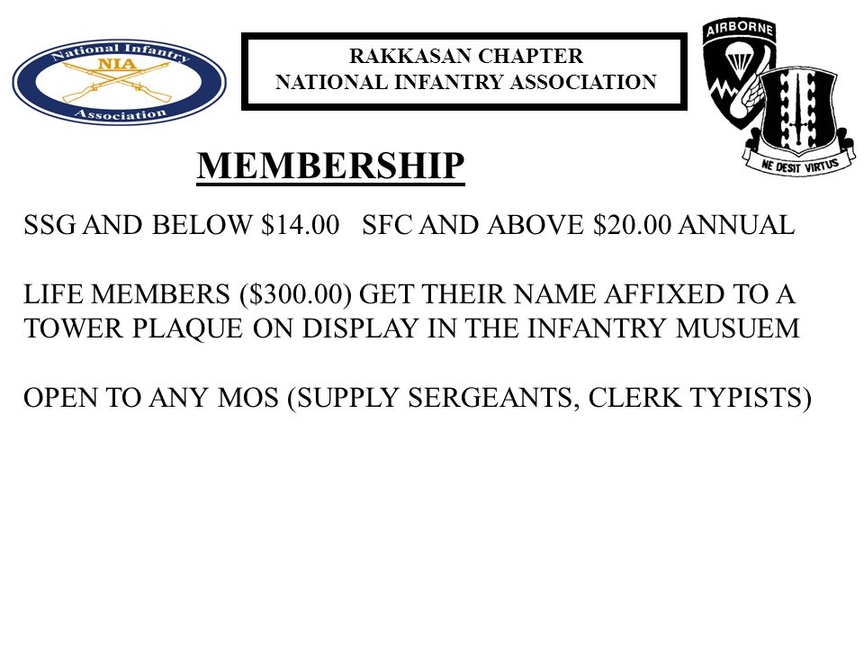 RAKKASAN CHAPTER NATIONAL INFANTRY ASSOCIATION MEMBERSHIP SSG AND BELOW $14.00 SFC AND ABOVE $20.00 ANNUAL LIFE MEMBERS ($300.00) GET THEIR NAME AFFIXED TO A TOWER PLAQUE ON DISPLAY IN THE INFANTRY MUSUEM OPEN TO ANY MOS (SUPPLY SERGEANTS, CLERK TYPISTS)