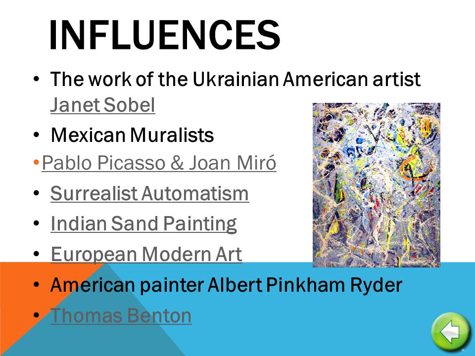 INFLUENCES The work of the Ukrainian American artist Janet Sobel Janet Sobel Mexican Muralists Pablo Picasso & Joan Miró Surrealist Automatism Indian Sand Painting European Modern Art American painter Albert Pinkham Ryder Thomas Benton