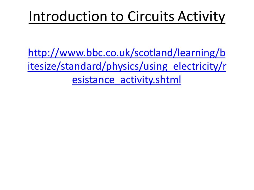 Introduction to Circuits Activity   itesize/standard/physics/using_electricity/r esistance_activity.shtml