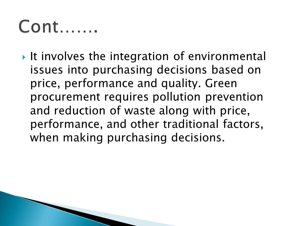  It involves the integration of environmental issues into purchasing decisions based on price, performance and quality.