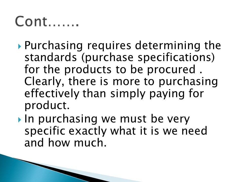  Purchasing requires determining the standards (purchase specifications) for the products to be procured.