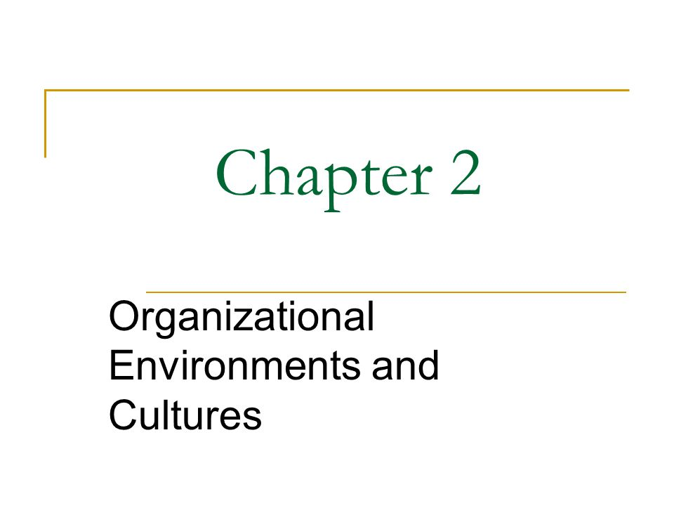 Chapter 2 Organizational Environments and Cultures