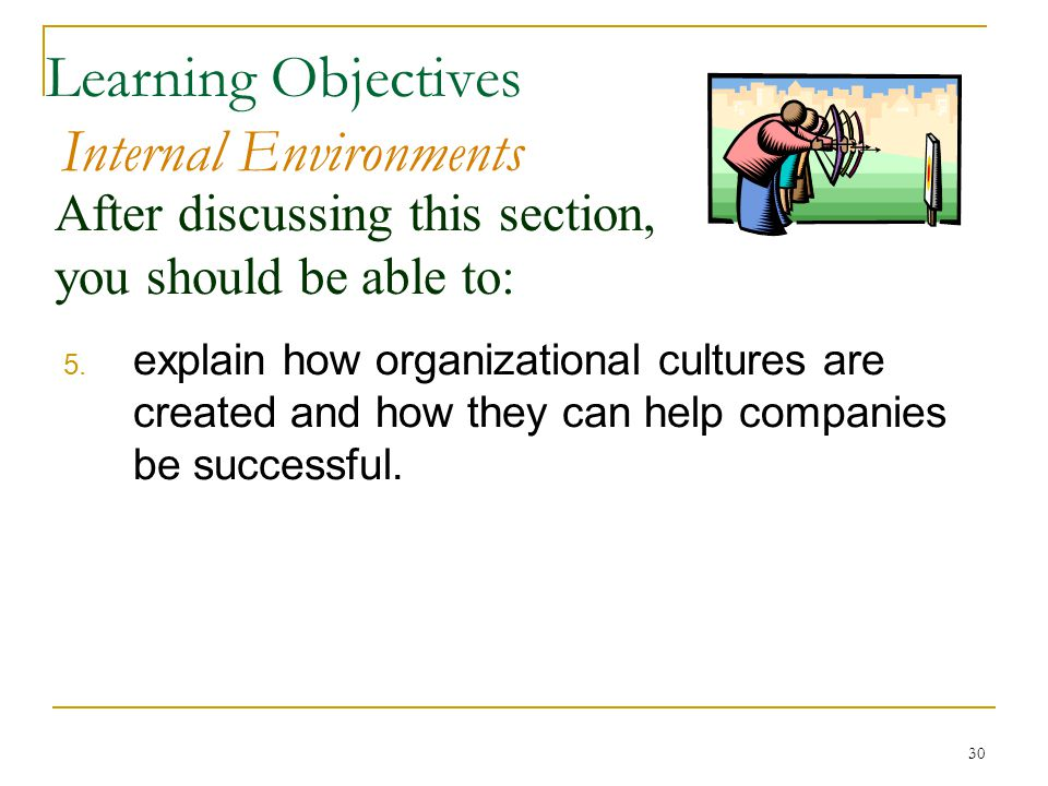 30 After discussing this section, you should be able to: Learning Objectives Internal Environments 5.