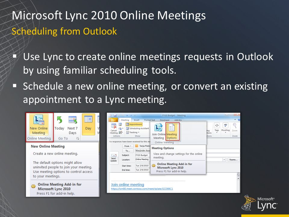 Microsoft Lync 2010 Online Meetings  Use Lync to create online meetings requests in Outlook by using familiar scheduling tools.