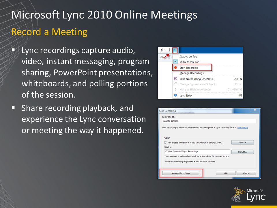 Microsoft Lync 2010 Online Meetings  Lync recordings capture audio, video, instant messaging, program sharing, PowerPoint presentations, whiteboards, and polling portions of the session.