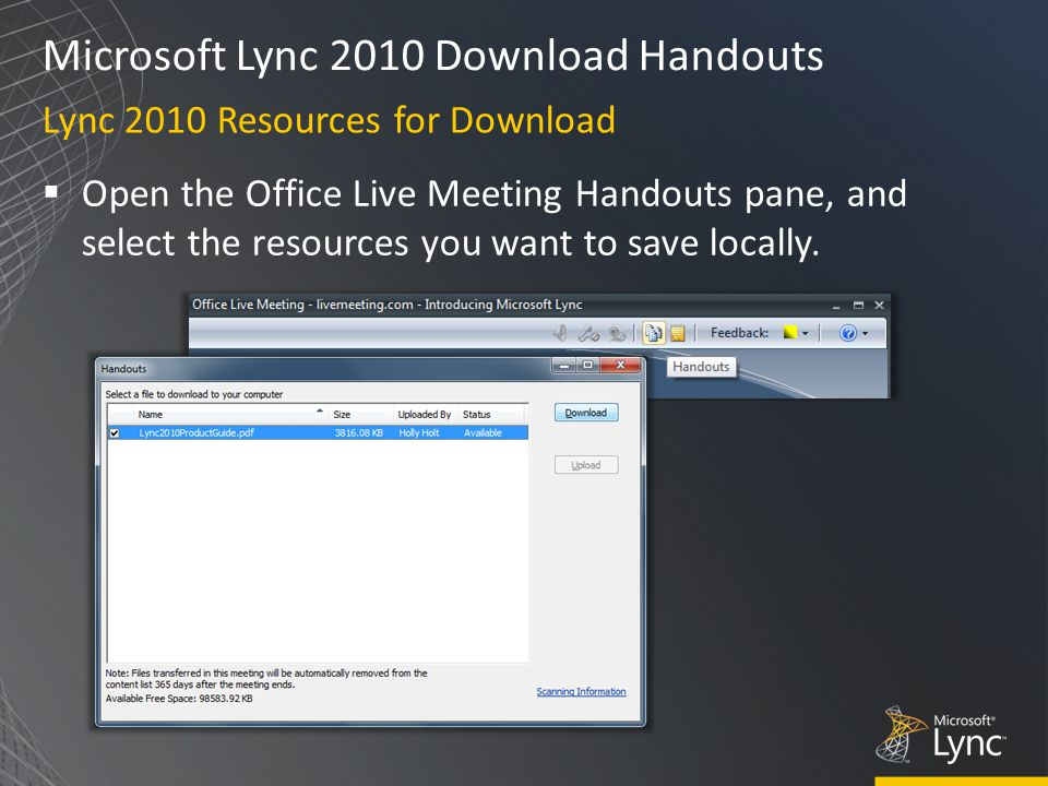 Microsoft Lync 2010 Download Handouts  Open the Office Live Meeting Handouts pane, and select the resources you want to save locally.