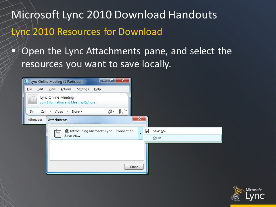 Microsoft Lync 2010 Download Handouts  Open the Lync Attachments pane, and select the resources you want to save locally.