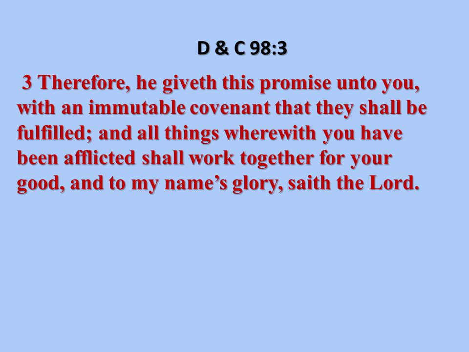 D & C 98:2 2 Waiting patiently on the Lord, for your prayers have entered into the ears of the Lord of Sabaoth, and are recorded with this seal and testament—the Lord hath sworn and decreed that they shall be granted.
