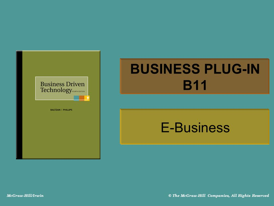 McGraw-Hill/Irwin © The McGraw-Hill Companies, All Rights Reserved BUSINESS PLUG-IN B11 E-Business