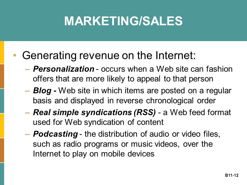 B11-12 MARKETING/SALES Generating revenue on the Internet: –Personalization - occurs when a Web site can fashion offers that are more likely to appeal