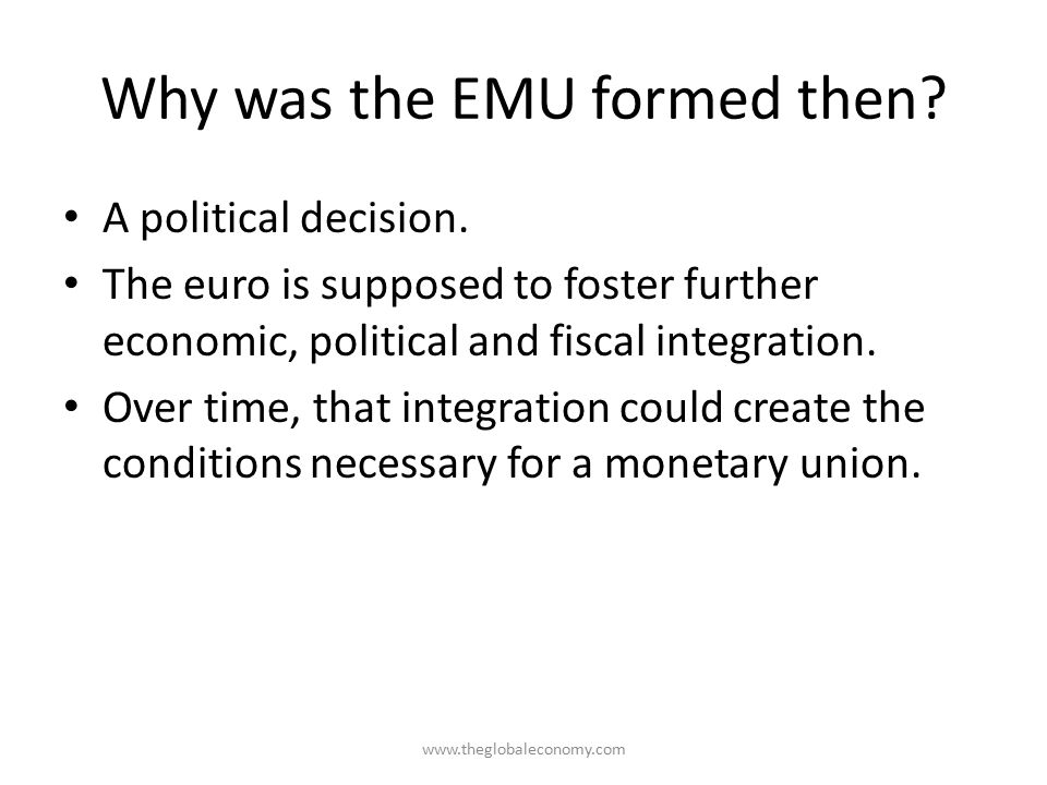 Why was the EMU formed then.A political decision.