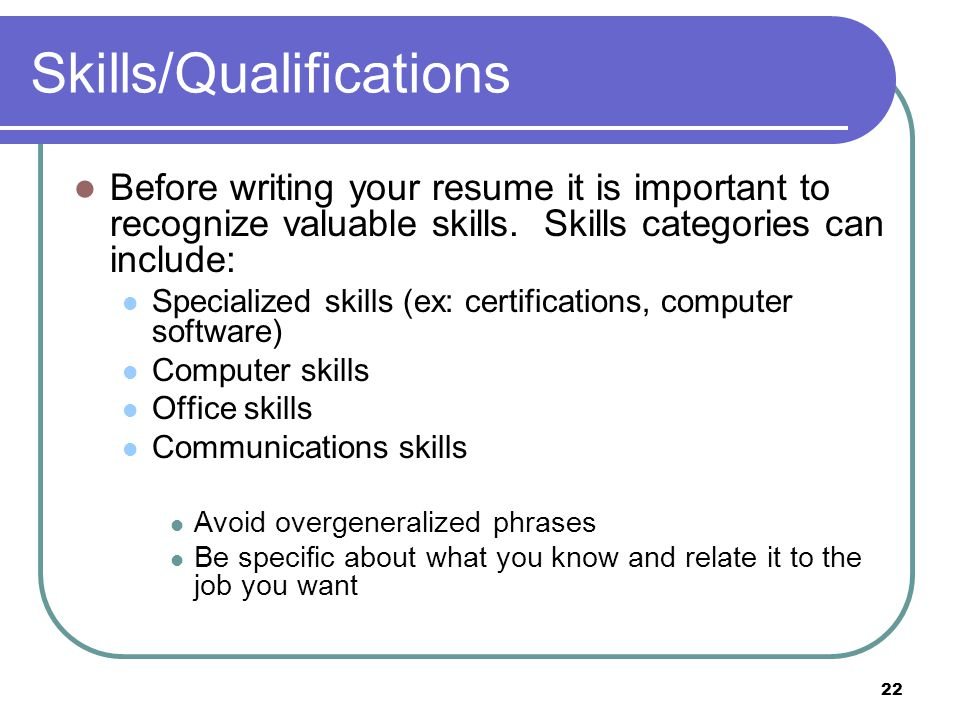 22 Skills/Qualifications Before Writing Your Resume It Is Important To  Recognize Valuable Skills.  Resume Skills And Qualifications