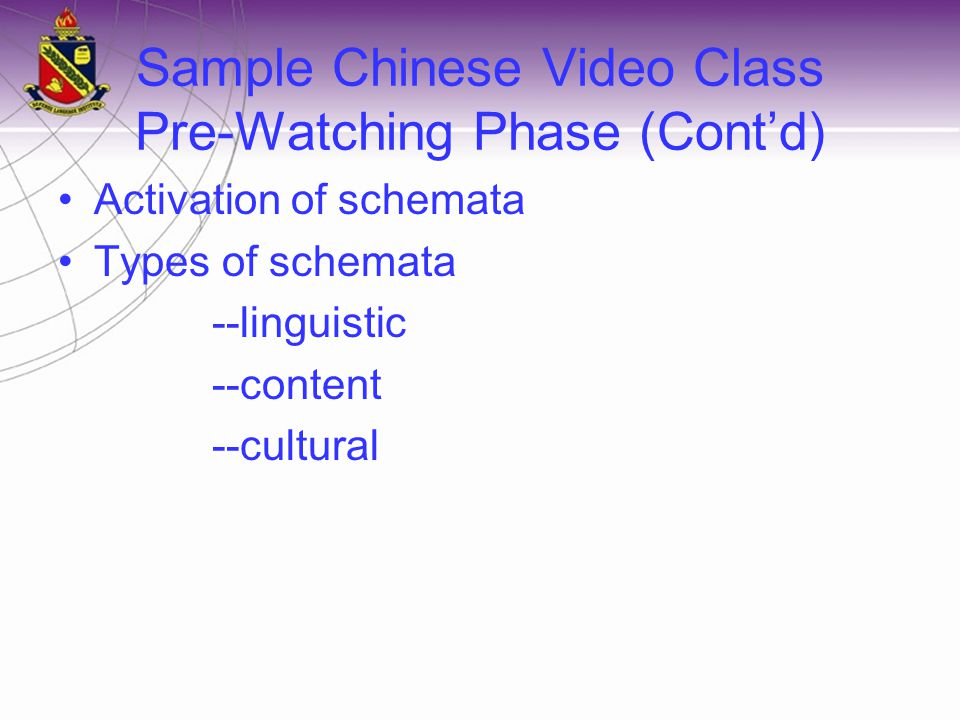 Sample Chinese Video Class Pre-Watching Phase (Cont'd) Activation of schemata Types of schemata --linguistic --content --cultural