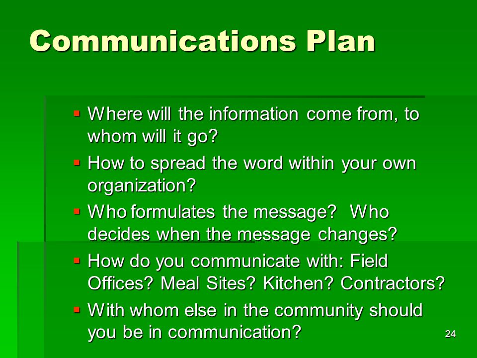 24 Communications Plan  Where will the information come from, to whom will it go.
