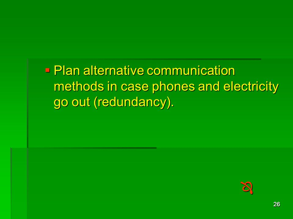26  Plan alternative communication methods in case phones and electricity go out (redundancy). 