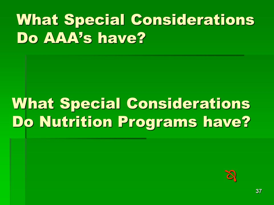 37 What Special Considerations Do AAA's have.