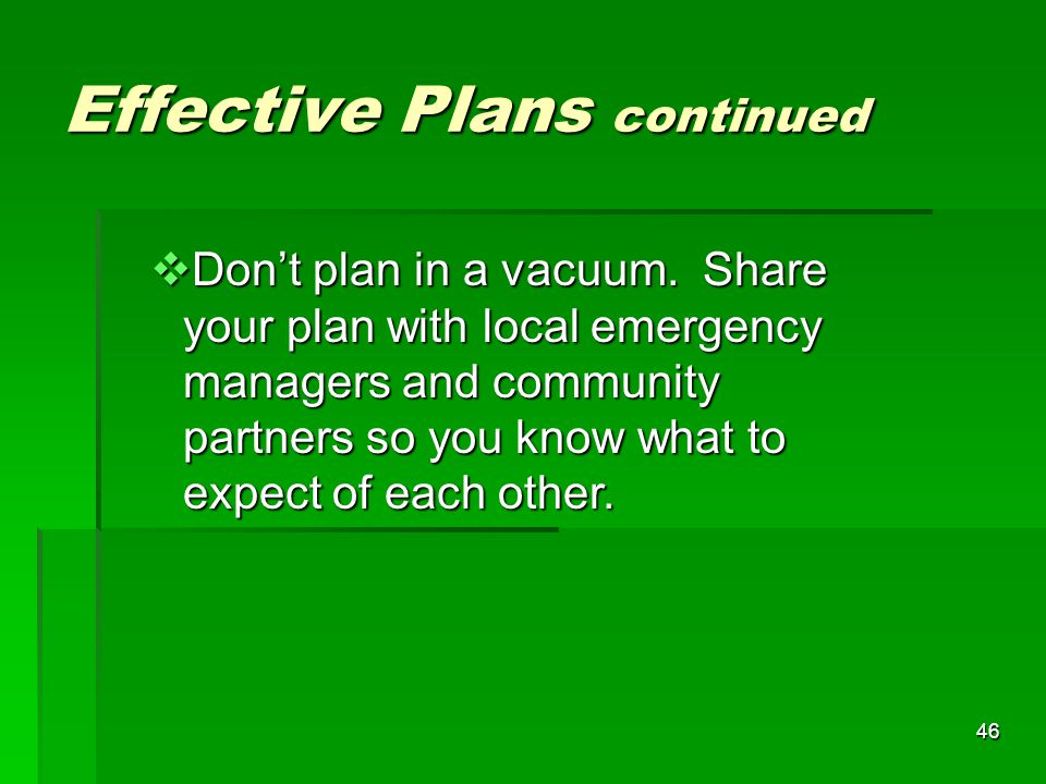 46 Effective Plans continued  Don't plan in a vacuum.