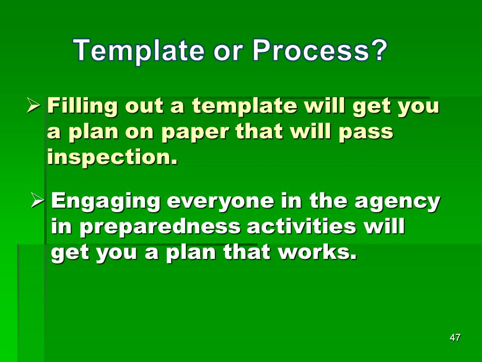 47  Filling out a template will get you a plan on paper that will pass inspection.