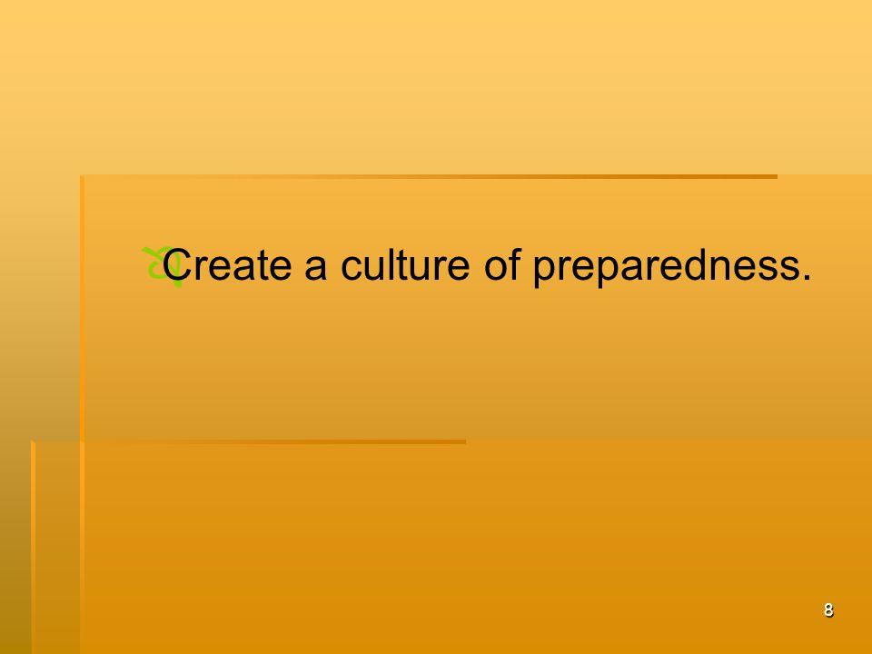 8   Create a culture of preparedness.