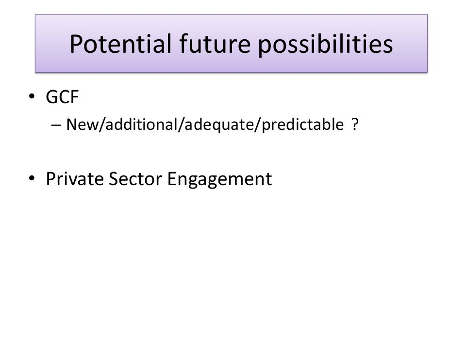 Potential future possibilities GCF – New/additional/adequate/predictable .