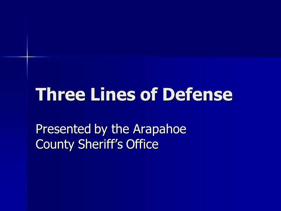 Three Lines of Defense Presented by the Arapahoe County Sheriff's Office