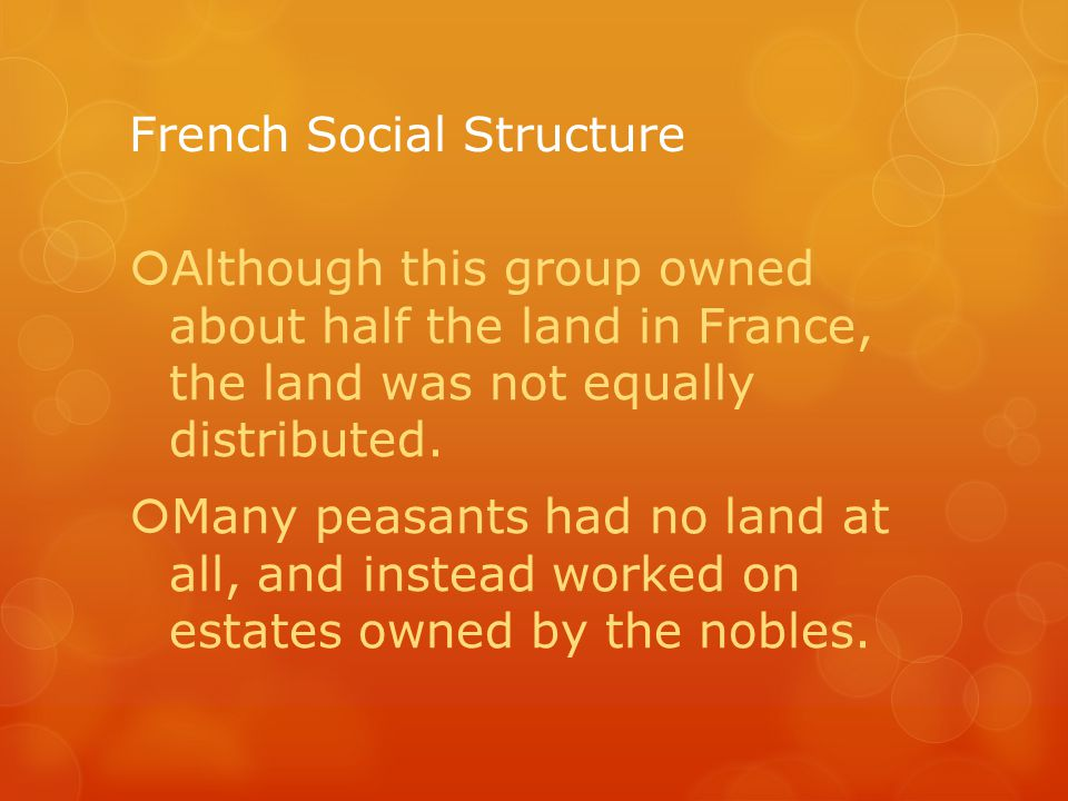 French Social Structure  Although this group owned about half the land in France, the land was not equally distributed.