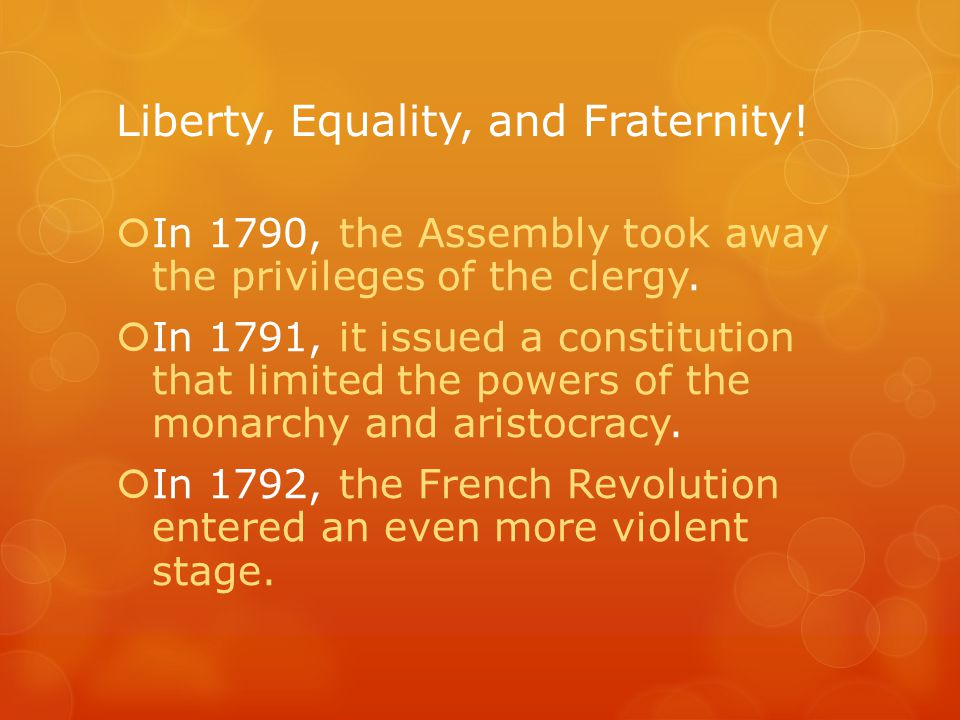 Liberty, Equality, and Fraternity.  In 1790, the Assembly took away the privileges of the clergy.