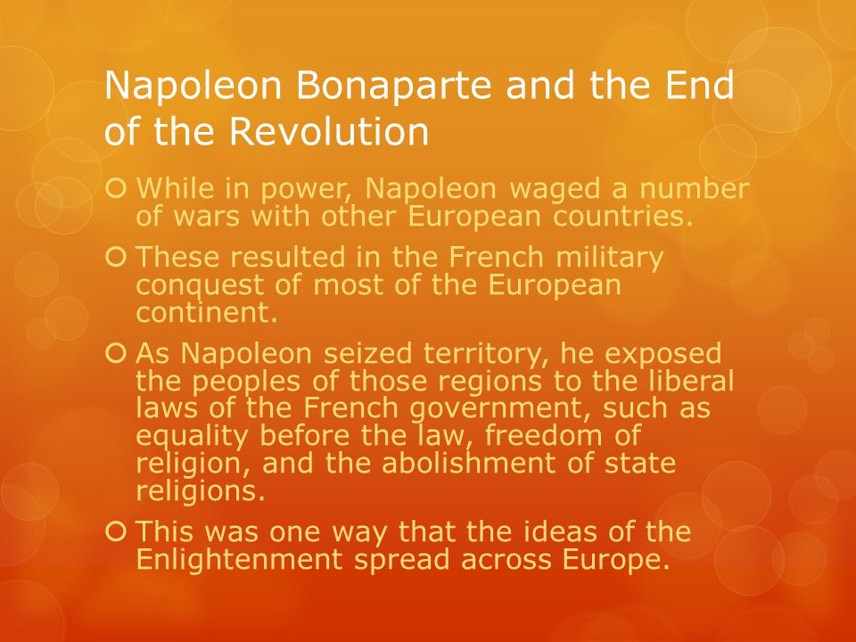Napoleon Bonaparte and the End of the Revolution  While in power, Napoleon waged a number of wars with other European countries.