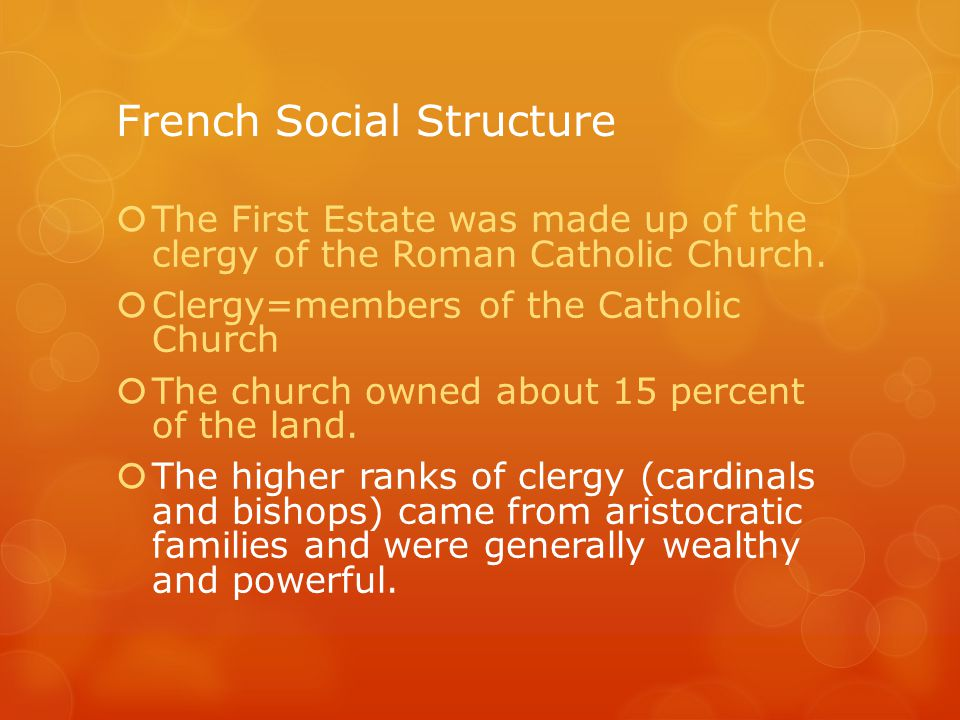 French Social Structure  The First Estate was made up of the clergy of the Roman Catholic Church.