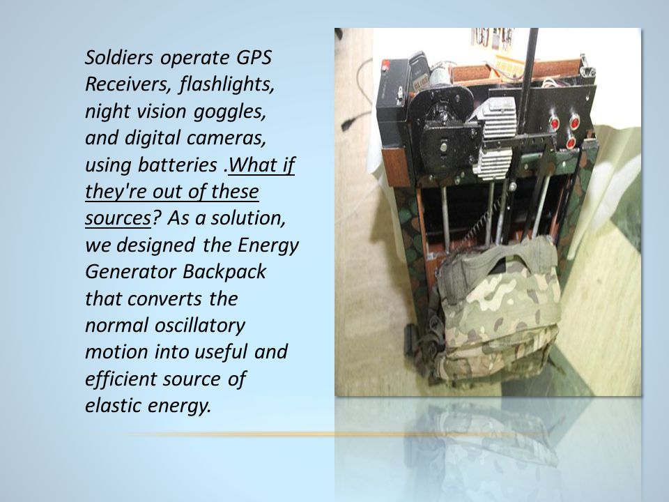 Soldiers operate GPS Receivers, flashlights, night vision goggles, and digital cameras, using batteries.What if they re out of these sources.