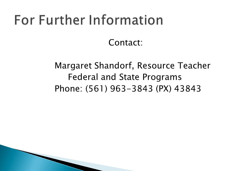 Contact: Margaret Shandorf, Resource Teacher Federal and State Programs Phone: (561) (PX) 43843