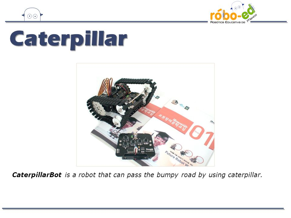 Caterpillar CaterpillarBot is a robot that can pass the bumpy road by using caterpillar.