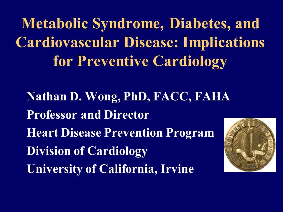 Metabolic Syndrome, Diabetes, and Cardiovascular Disease: Implications for Preventive Cardiology Nathan D.