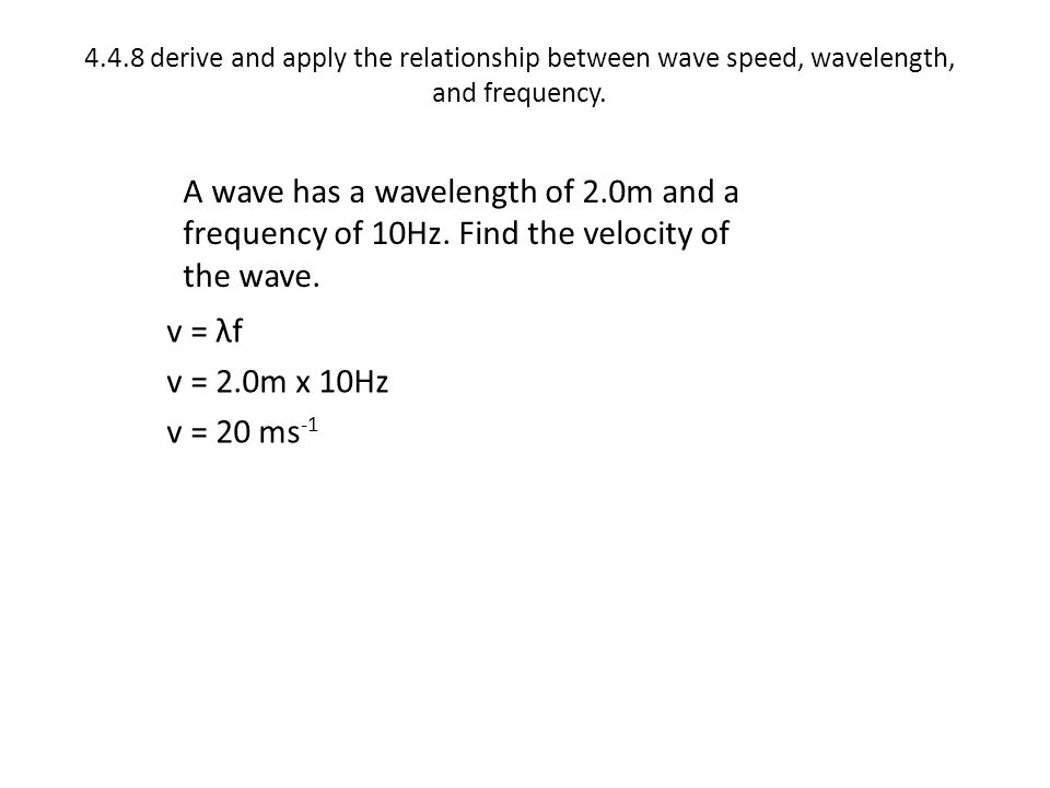 4.4.8 derive and apply the relationship between wave speed, wavelength, and frequency.