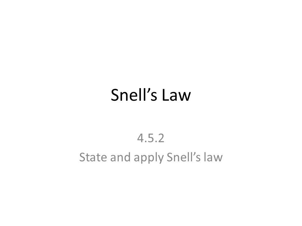 Snell's Law 4.5.2 State and apply Snell's law