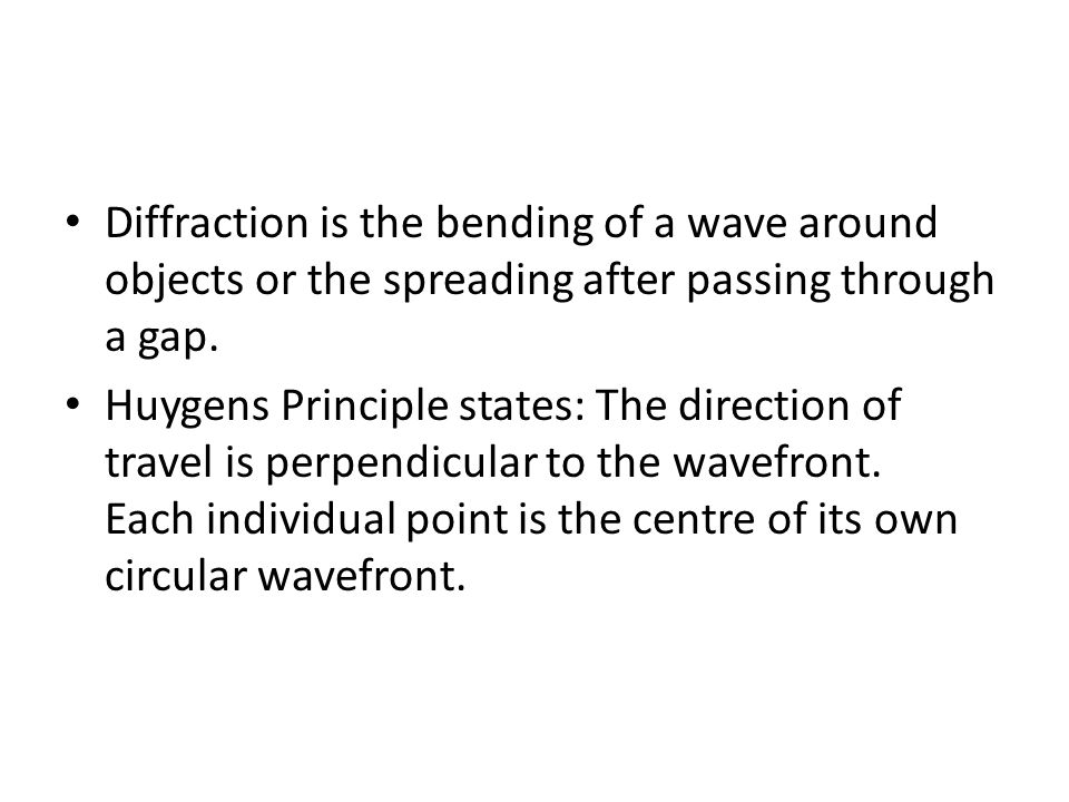Diffraction is the bending of a wave around objects or the spreading after passing through a gap.