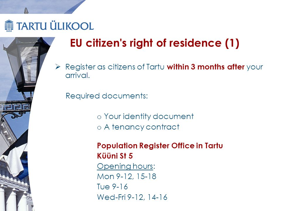 EU citizen s right of residence (1)  Register as citizens of Tartu within 3 months after your arrival.