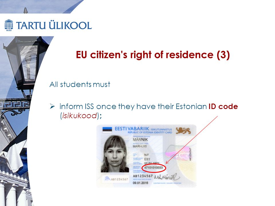 EU citizen s right of residence (3) All students must  inform ISS once they have their Estonian ID code (isikukood) ;
