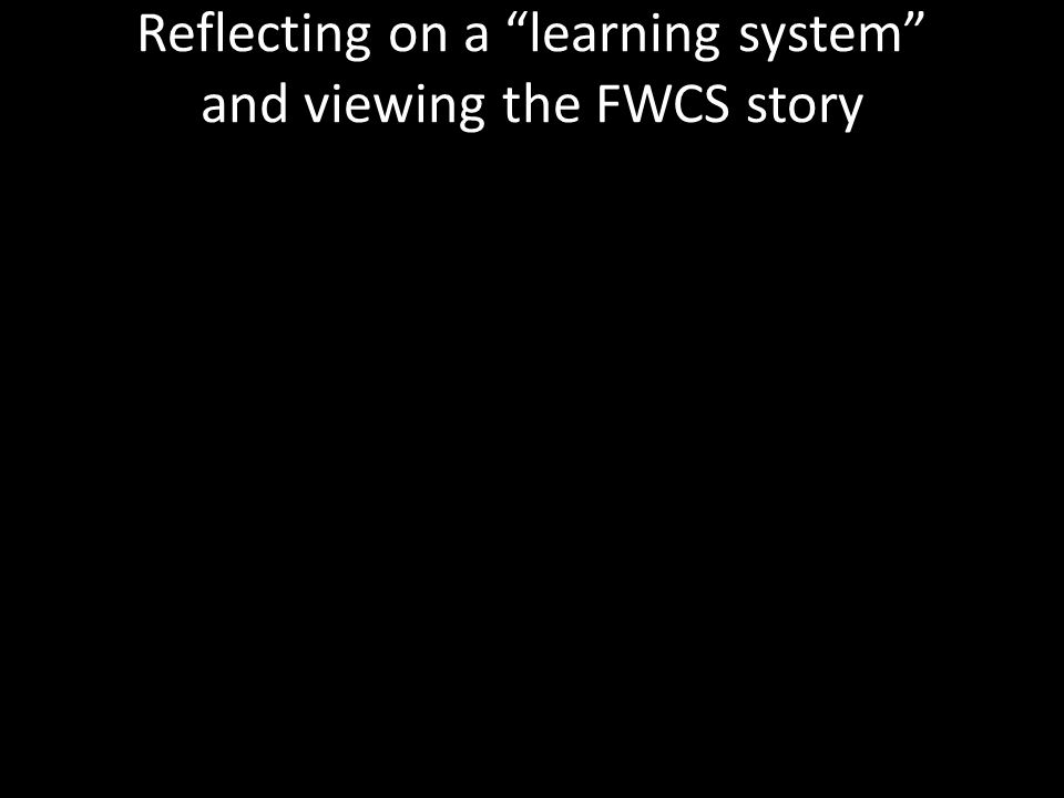 Reflecting on a learning system and viewing the FWCS story