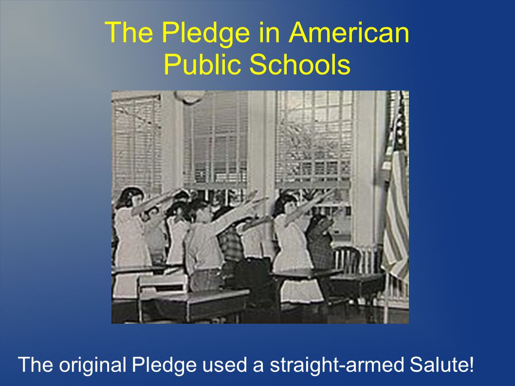 The Pledge in American Public Schools The original Pledge used a straight-armed Salute!