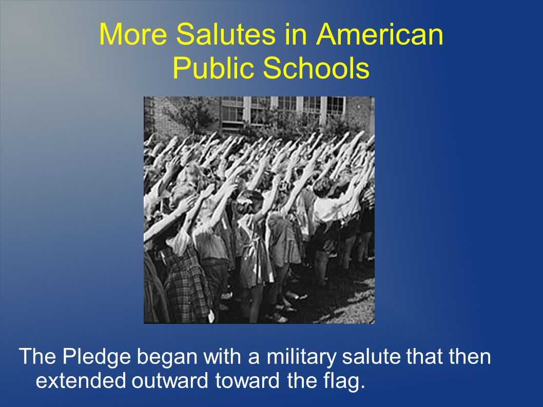 More Salutes in American Public Schools The Pledge began with a military salute that then extended outward toward the flag.