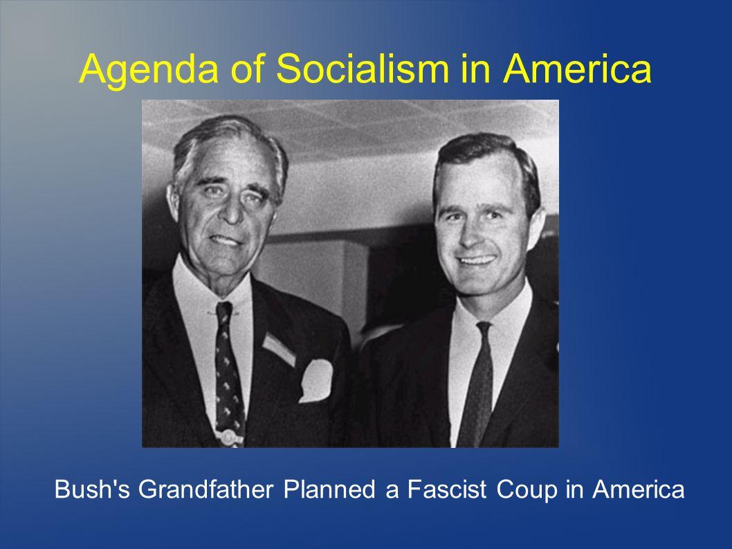 Agenda of Socialism in America Bush s Grandfather Planned a Fascist Coup in America