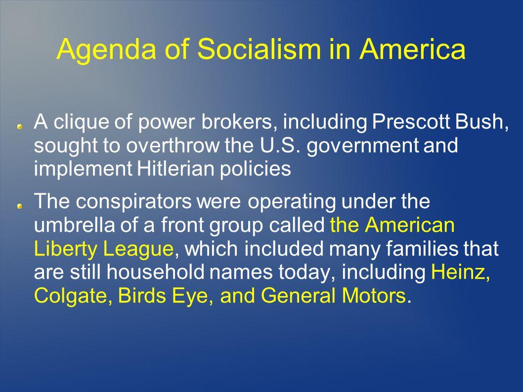 Agenda of Socialism in America A clique of power brokers, including Prescott Bush, sought to overthrow the U.S.