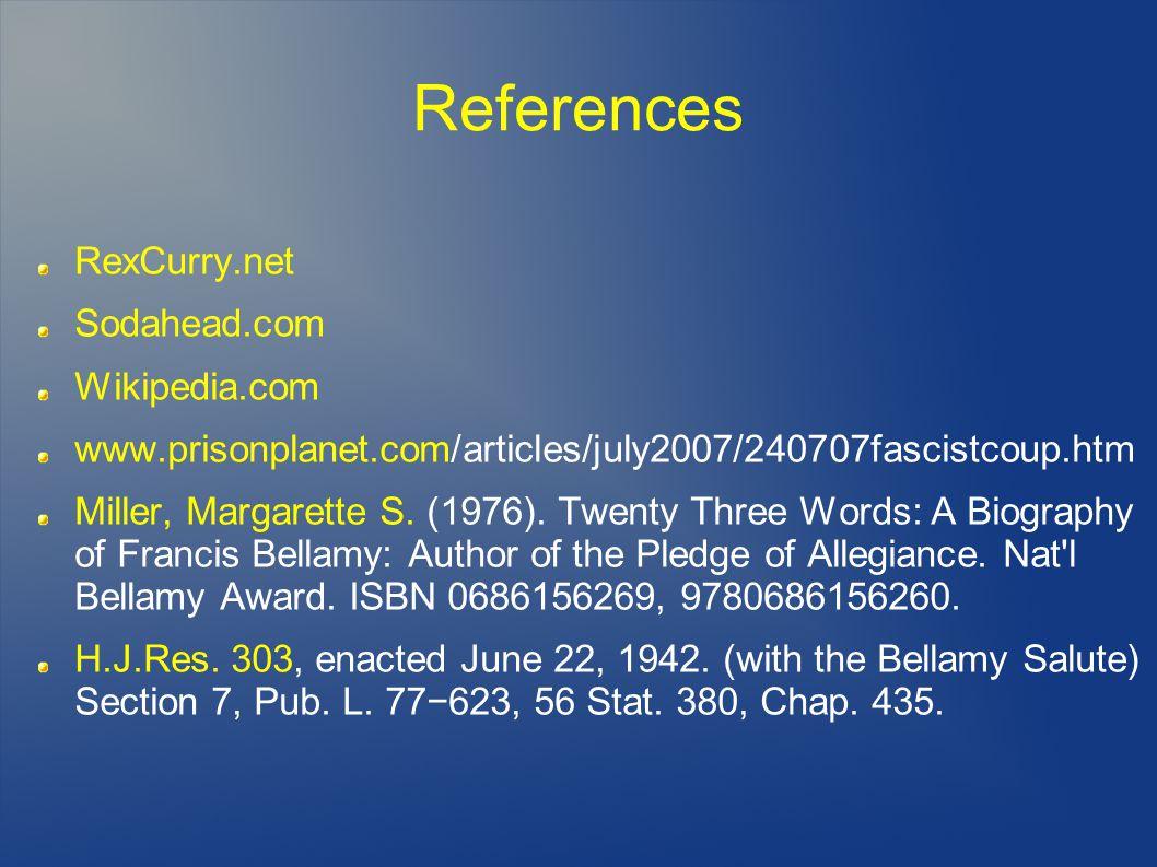 References RexCurry.net Sodahead.com Wikipedia.com www.prisonplanet.com/articles/july2007/240707fascistcoup.htm Miller, Margarette S.